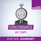 Podcast Concordance des temps - France Culture