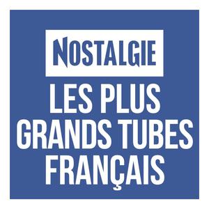 Rádio Nostalgie Les plus grands Tubes Français