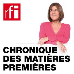 Podcast RFI - Chronique des Matières Premières