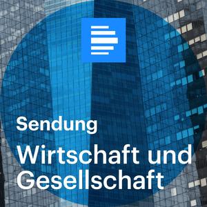 Podcast Wirtschaft und Gesellschaft Sendung - Deutschlandfunk