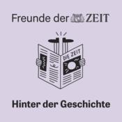 Podcast DIE ZEIT: Hinter der Geschichte